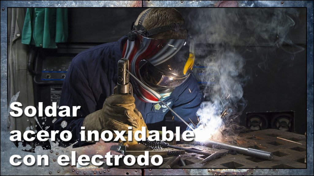 Soldar acero inoxidable con electrodos